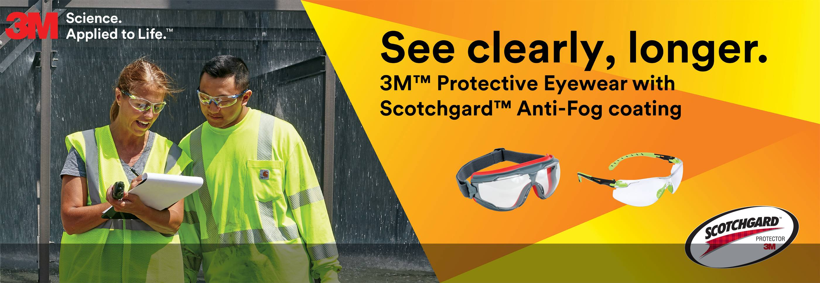See clearly, longer 3M Protective Eyewear with Scotchgard Anti Fog coating